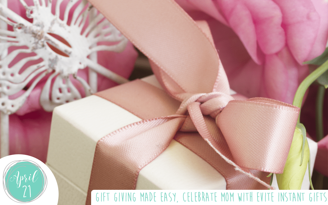 Gift Giving Made Easy, Celebrate Mom With Evite Instant Gifts